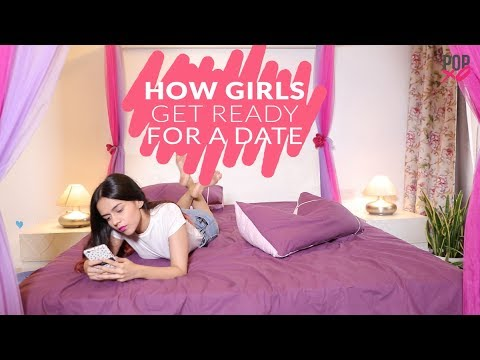 How Girls Get Ready For A Date - POPxo