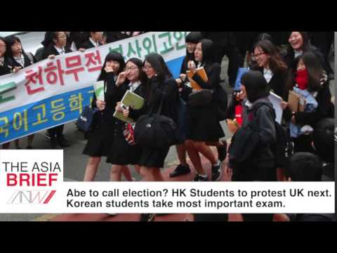 Abe to call election? HK Students to protest UK next. Korean students take most important exam.