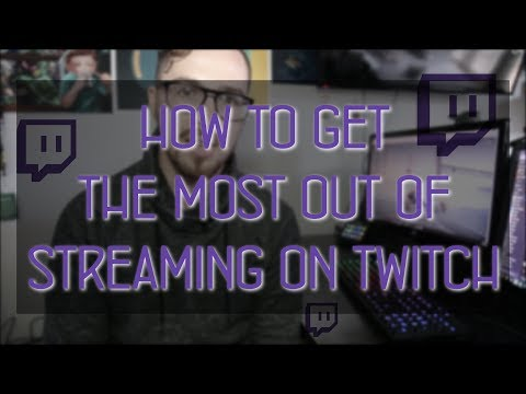 How to get the most out of Twitch The Best Twitch Tips you need to hear!