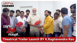 Raagala 24 Gantallo Theatrical Trailer Launch BY K.Raghavendra Rao    Satya Dev, Eesha Rebba