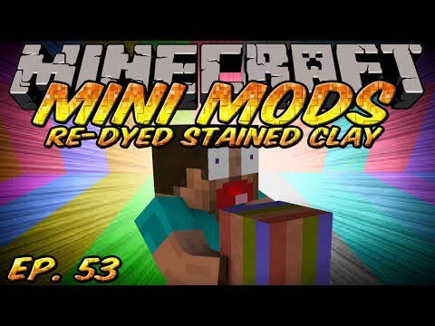 Minecraft Mini Mods Ep 53 - Re-dyed Stained Clay Mod - Recolor ANY Harden Clay Block!