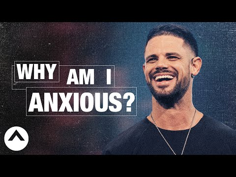 Why Am I Anxious? | Pastor Steven Furtick