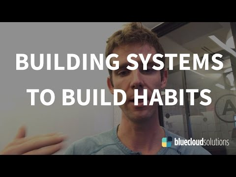 Building Systems To Build Habits - The Biggest Life Hack Going