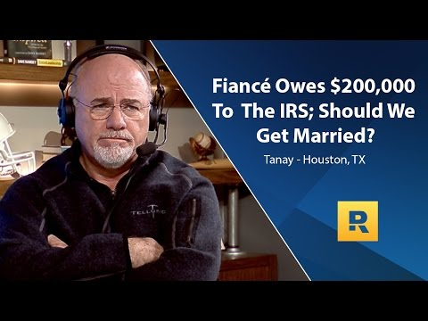 Fiancé Owes $200,000 To The IRS, Should We Get Married?