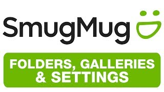 SMUGMUG - FOLDERS GALLERIES SETTINGS