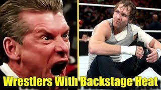 10 Wrestlers Who Have BACKSTAGE HEAT in WWE! - Braun Strowman, Dean Ambrose & More!