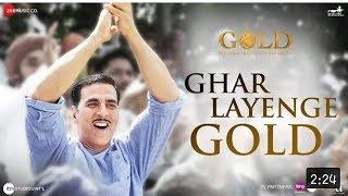 Ghar Layenge Gold | Akshay Kumar | Mouni Roy | Gold Title Track