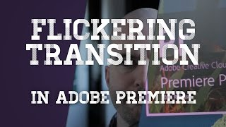 Flickering Transitions - Adobe Premiere Tutorial