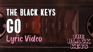The Black Keys - Go (lyrics)   Let&'s Rock 🤘