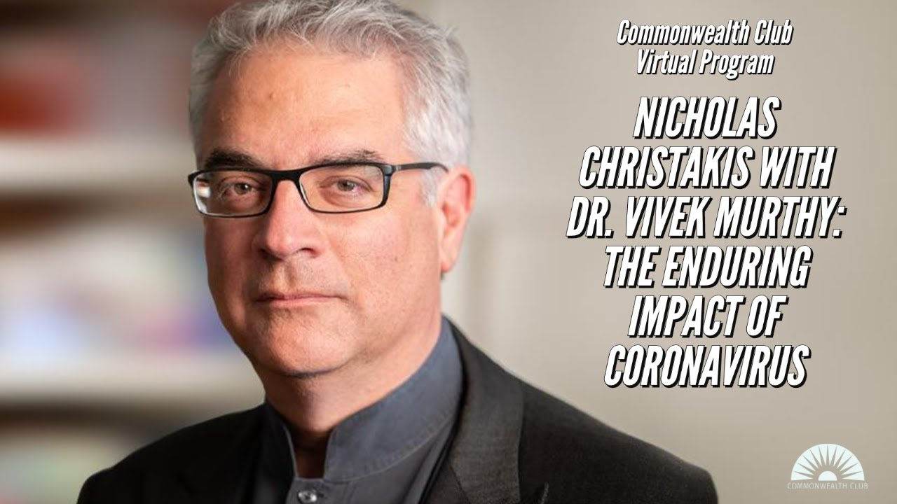 Nicholas Christakis With Dr. Vivek Murthy: The Enduring Impact Of Coronavirus
