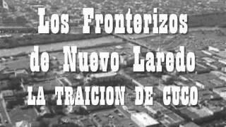 Los Fronterizos De Nuevo Laredo - La Traicion De Cuco.wmv