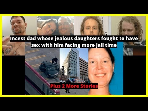 Xxx Mp4 NEWS Incest Dad Whose Jealous Daughters Fought To Have Sex With Him Facing More Jail Time 3gp Sex