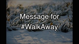 #WalkAway Message - There is an Urgent Truth