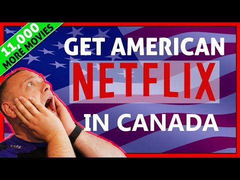 Easy! How To Get American Netflix in Canada 2018