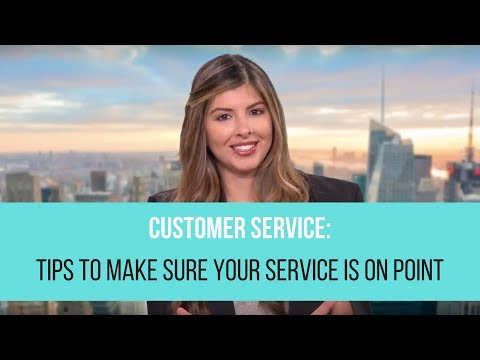 Customer Service: Tips To Make Sure Your Service Is On Point