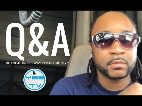CAN A LOCAL TRUCK DRIVER MAKE MONEY ? Q&A
