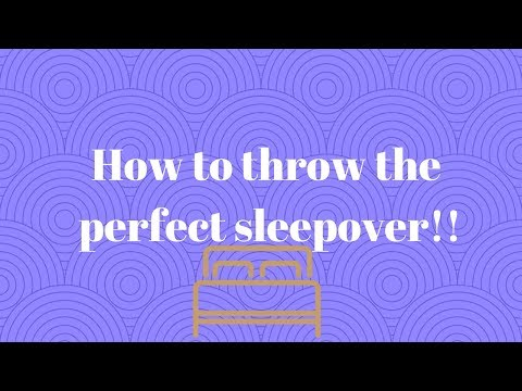 How to throw the perfect sleepover!!