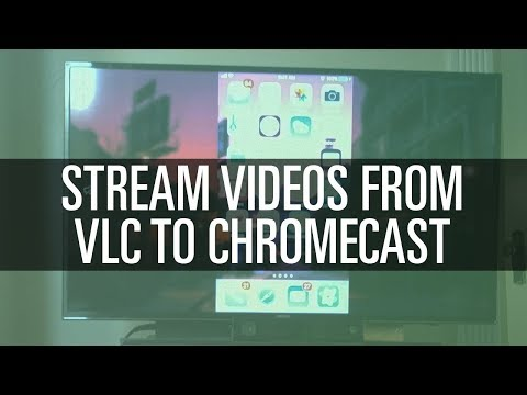 Cast Videos From VLC to Chromecast