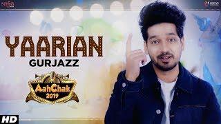Yaarian - Gurjazz | Aah Chak 2019 | New Punjabi Songs 2019 | Punjabi Bhangra Songs