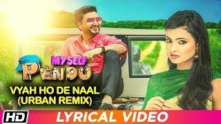 Vyah Oh De Naal (Urban Mix)   Lyrical Video   Myself Pendu   Preet Harpal   Habib   Jaspinder Cheema