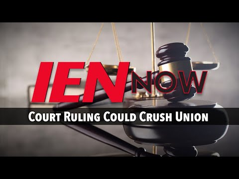 IEN NOW: Court Ruling Could Crush Union
