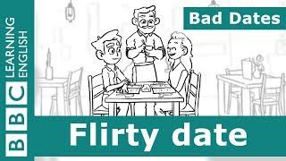 Bad Dates: Episode 4 - Flirty date