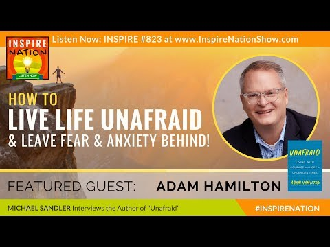 🌟 ADAM HAMILTON: How to Live Life UNAFRAID & Move Past Fear & Anxiety!