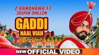 Gaddi Naal Viah (Official Video) | Z Randhawa Ft Deepak Dhillon | Music Empire | Latest Songs 2019