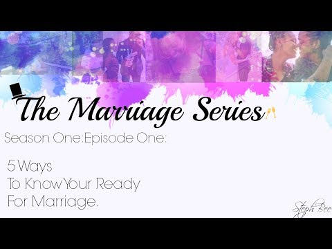 The Truth About Marriage- 5 Ways To Know You're Ready!