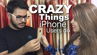 Crazy Things iPhone Users Do