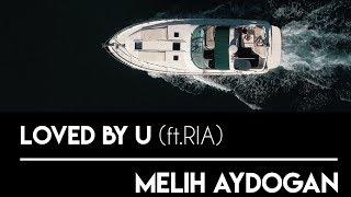 Melih Aydoğan feat. Ria - Loved by U | Official Video