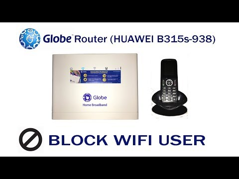 How to Block WiFi User on your Globe Router (HUAWEI B315s-938).
