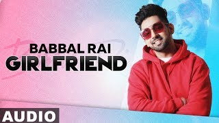 Girlfriend (Full Audio) | Babbal Rai | Latest Punjabi Songs 2019 | Speed Records