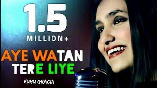 Aye Watan Tere Liye | KuHu Gracia | Unplugged |