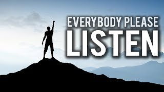 EVERYBODY PLEASE LISTEN (POWERFUL)