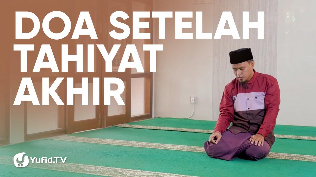 Bacaan Sholat: Doa setelah Tahiyat Akhir sebelum Salam (Doa setelah Tasyahud Akhir sebelum Salam)