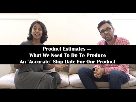 Product Estimates: What We Need To Do To Provide An Accurate Ship Date For Our Product