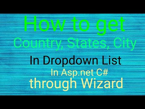 How to get CITY STATE COUNTRY through Dropdown control in asp.net c# through wizard
