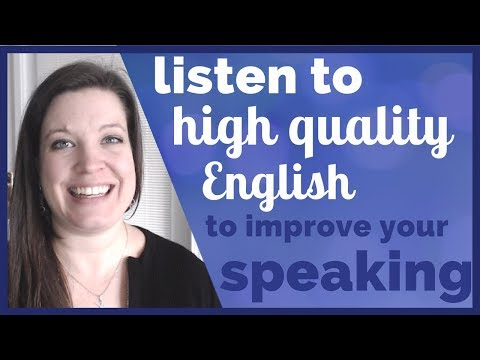Listen to More High Quality English to Improve Your Speaking