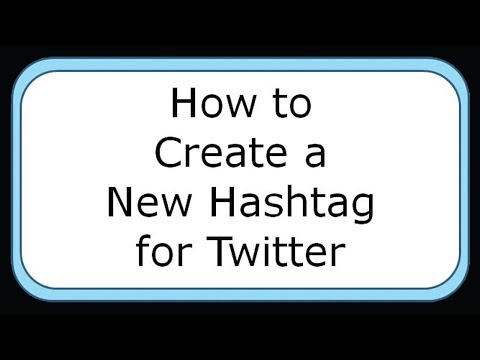 How to Create a New Hashtag for Twitter