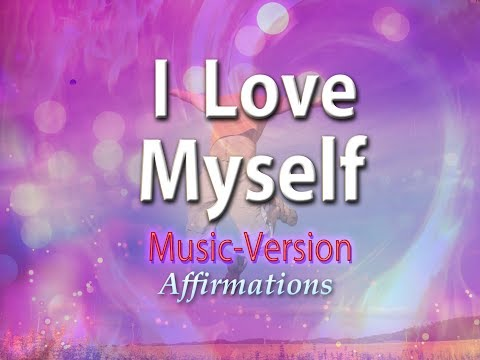 I Love Myself - With Uplifting Music - Super-Charged Affirmations