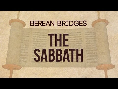Berean Bridges - The Sabbath (How are we to keep the Sabbath according to the Bible?)