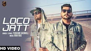 LOCO JATT   Yudhvir Shergill   Ravi RBS   Rahul Dutta   Latest Punjabi Songs 2018