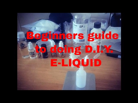 Beginners guide to doing  D.I.Y. E-LIQUID at home