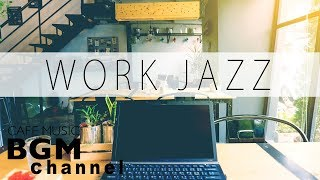 【Work Jazz】Jazz & Bossa Nova Music - Happy Cafe Music For Work, Study