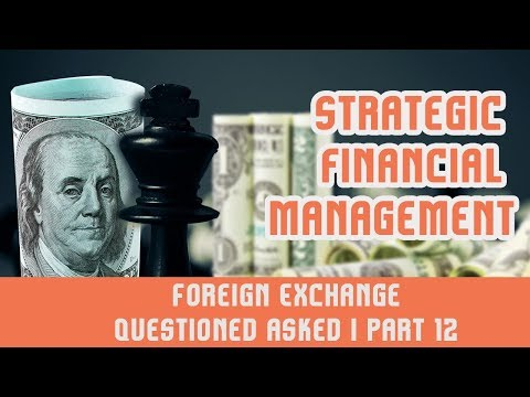 Strategic Financial Management I Foreign Exchange I Questioned asked  I Part 12