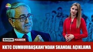 KKTC Cumhurbaşkanı'ndan skandal açıklama!