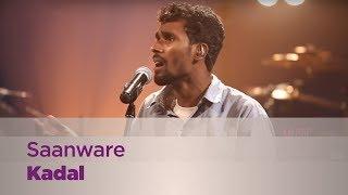 Saanware - Kadal - Music Mojo Season 3 - KappaTV