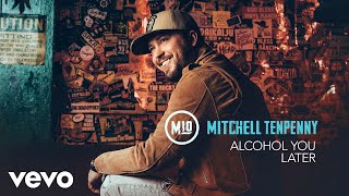 Mitchell Tenpenny - Alcohol You Later (Audio)