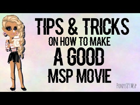 Tips & tricks On How To Make a Great MSP Movie ♥